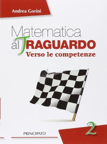 Matematica al traguardo. Verso le competenze. Con espansione online. Per la Scuola media: 2
