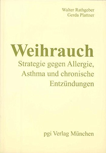 Weihrauch - Strategie gegen Allergie, Asthma und chronische Entzündungen: Die Formula Dr. Rathgeber zur Behandlung mit den Boswelliasäuren des ... Lebensmitteln (Praxis der Selbstbehandlung)