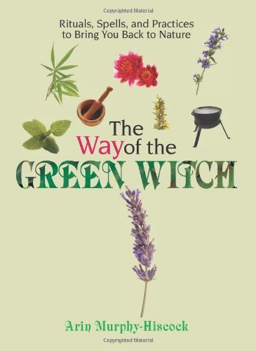 the-way-of-the-green-witch-rituals-spells-and-practices-to-bring-you-back-to-nature-by-arin-murphy-h
