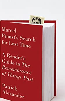 Marcel Proust's Search for Lost Time: A Reader's Guide to The Remembrance of Things Past by [Alexander, Patrick]