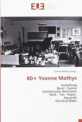 80+ Yvonne Mathys: Ausbildung Beruf - Familie Künstlerische Aktivitäten Batik - Ton - Papier Aquarelle Oel-Acryl-Bilder -