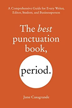 The Best Punctuation Book, Period: A Comprehensive Guide for Every Writer, Editor, Student, and Businessperson par [Casagrande, June]