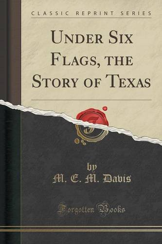 under-six-flags-the-story-of-texas-classic-reprint