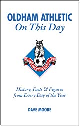 Oldham Athletic On This Day: History, Facts and Figures from Every Day of the Year