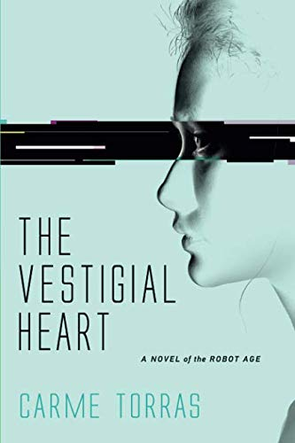The Vestigial Heart (MIT Press): A Novel of the Robot Age (The MIT Press) por Carme Torras