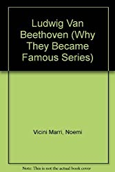 Ludwig Van Beethoven (Why They Became Famous Series) by Noemi Vicini Marri (1987-01-03)