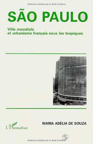 São Paulo: Ville mondiale et urbanisme français sous les tropiques par Maria-Adelia-Aparecide de Souza