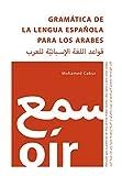 Gramática de la Lengua Española para los Arabes: Adecuado para la población de Siria, de Irak, Arabia Saudita, Libia,