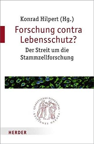 Forschung contra Lebensschutz?: Der Streit um die Stammzellforschung (Quaestiones disputatae)