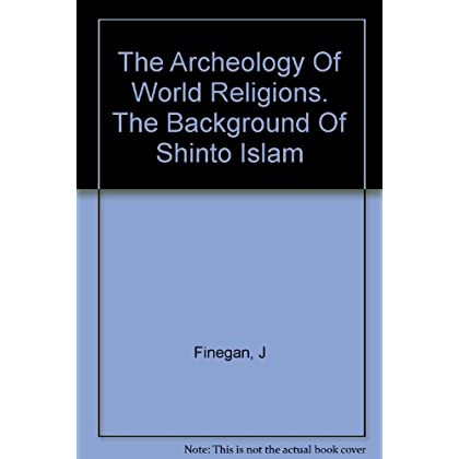 The Archeology Of World Religions. The Background Of Shinto Islam