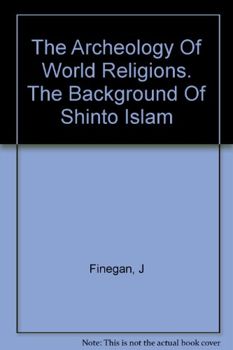The Archeology Of World Religions. The Background Of Shinto Islam par J Finegan