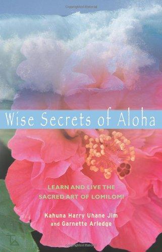Wise Secrets of Aloha: Learn and Live the Sacred Art of Lomilomi por Harry Uhane Jim