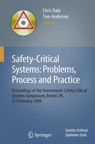 Safety-Critical Systems: Problems, Process and Practice: Proceedings of the Seventeenth Safety-Critical Systems Symposium Brighton, UK, 3 - 5 February 2009 -