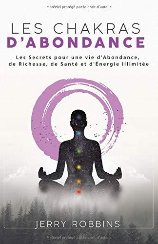 Les Chakras d'Abondance: Les Secrets pour une vie d'Abondance, de Richesse, de Santé et d'Énergie Illimitée par  Jerry Robbins