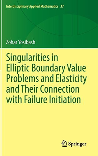 Singularities in Elliptic Boundary Value Problems and Elasticity and Their Connection with Failure Initiation (Interdisciplinary Applied Mathematics) by Zohar Yosibash (2011-12-02)