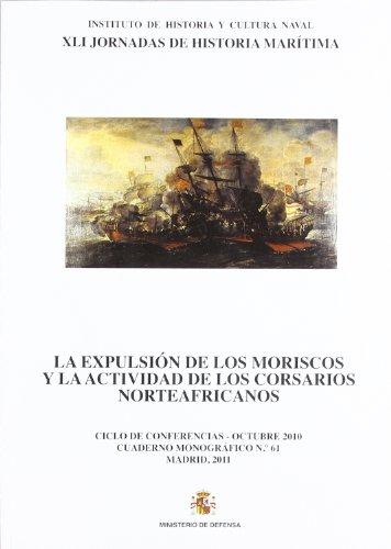 La expulsión de los moriscos y la actividad de los corsarios norteafricanos: XLI Jornadas de Historia Marítima, celebradas del 19-21 de octubre de 2010 en Madrid (Cuaderno monográfico)