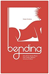 Bending: Dirty Kinky Stories About Pain, Power, Religion, Unicorns, & More (English Edition)
