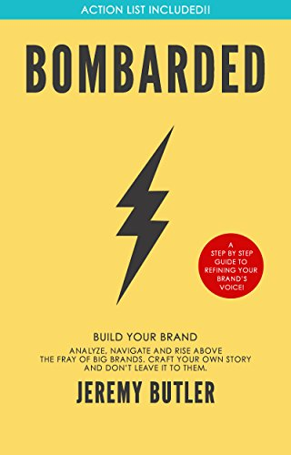 Bombarded - Build Your Brand: Analyze, Navigate and Rise Above The Fray of Big Brands. (English Edition)