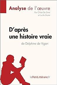 Analyse de l'oeuvre : D'après une histoire vraie de Delphine de Vigan  par  lePetitLittéraire.fr