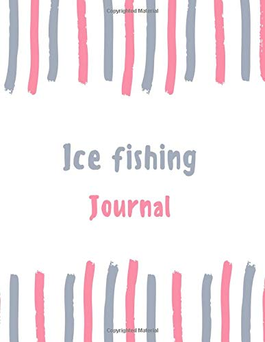 Ice fishing Journal: 100 pages College Ruled Lined Journal/Notebook - 8.5 x 11 Large Log Book/Notepad (Women's Hobbies Journal Series Volume 55, Band 55)