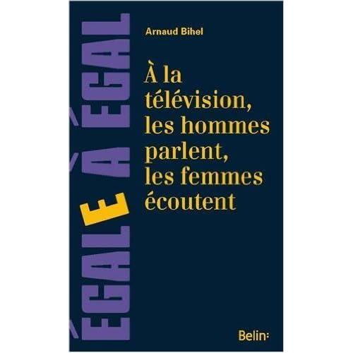 A la télévision les hommes parlent, les femmes écoutent ! : Sur la place des femmes à la télévision de Arnaud Bihel ( 18 mars 2014 )