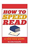 How to Speed Read: 300%+ Improved Reading Speed TODAY: A Very Easy Guide