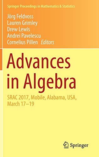 Advances in Algebra: SRAC 2017, Mobile, Alabama, USA, March 17-19 (Springer Proceedings in Mathematics & Statistics, Band 277)