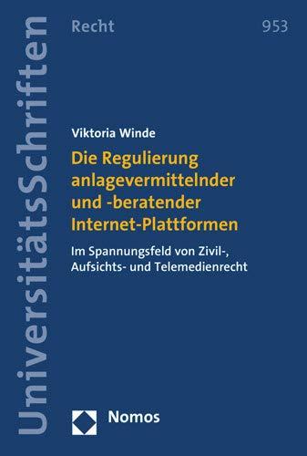 Die Regulierung anlagevermittelnder und -beratender Internet-Plattformen: Im Spannungsfeld von Zivil-, Aufsichts- und Telemedienrecht (Nomos ... in Deutschland und Europa, Band 953)