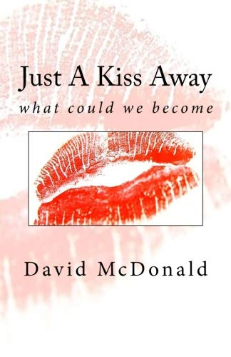 Just A Kiss Away: what could we become por David McDonald