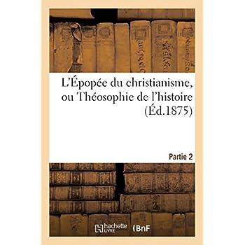 L'Épopée du christianisme, ou Théosophie de l'histoire. Partie 2: , poème en deux parties de chacune dix chants