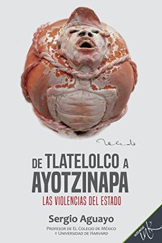 De Tlatelolco a Ayotzinapa. Las violencias del Estado.