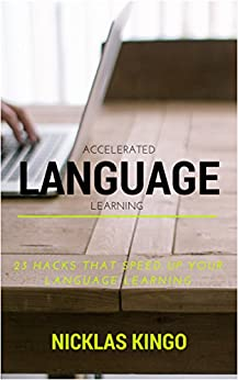 Accelerated Language Learning: 23 Language Learning Hacks that Speed up Your Learning (English Edition) von [Kingo, Nicklas]