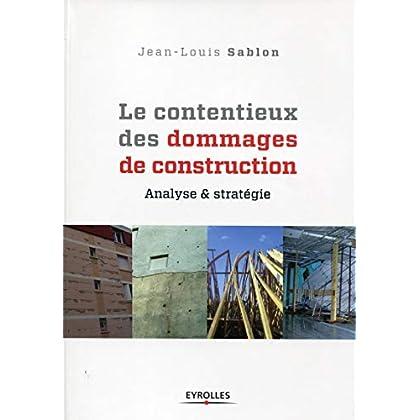Le contentieux des dommages de construction: Analyse et stratégie
