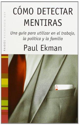 Cómo detectar mentiras: Una guía para utilizar en el trabajo, la política y la familia: 55 (Psicología Hoy) por Paul Ekman