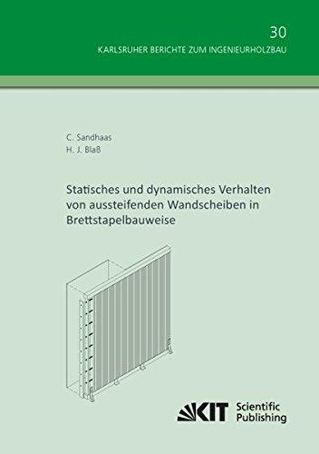 Statisches und dynamisches Verhalten von aussteifenden Wandscheiben in Brettstapelbauweise (Karlsruher Berichte zum Ingenieurholzbau / Karlsruher ... Technologie, Holzbau und Baukonstruktionen)