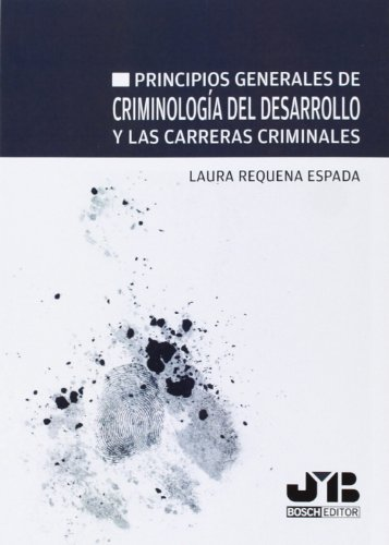 Principios generales de Criminología del desarrollo y las carreras criminales par Laura Requena Espada