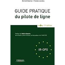 Guide pratique du pilote de ligne: Préface de Patrick Baudry