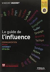 Le guide de l'influence. Communication, Média, Internet, Opinion
