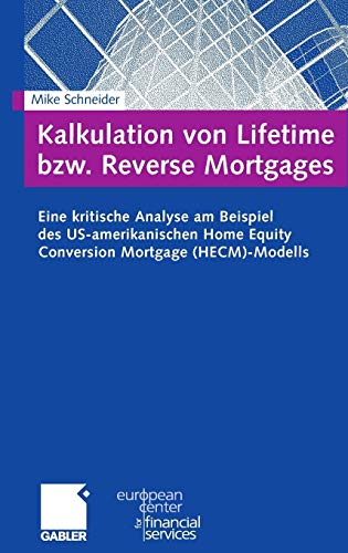 Kalkulation von Lifetime bzw. Reverse Mortgages: Eine Kritische Analyse am Beispiel des US-amerikanischen Home Equity Conversion Mortgage (HECM) - ... des European Center for Financial Services)
