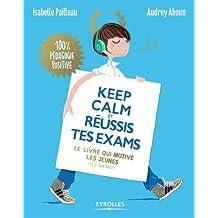 Keep calm et réussis tes exams !: Le livre qui motive les jeunes (et le tien aussi).