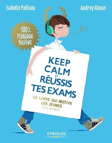Keep calm et russis tes exams !: Le livre qui motive les jeunes (et le tien aussi).