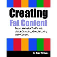 Creating Fat Content: Boost Website Traffic with Visitor-Grabbing, Google-Loving Web Content (Webmaster Series) (Volume 7) by Dr. Andy Williams (2014-08-11)