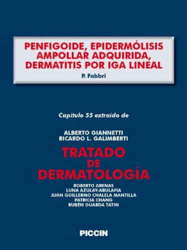 Capítulo 55 extraído de Tratado de Dermatología - PENFIGOIDE, EPIDERMÓLISIS AMPOLLAR ADQUIRIDA, DERMATITIS POR IgA LINEAL (Spanish Edition)