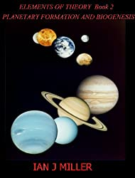 Planetary Formation and Biogenesis (Elements of Theory Book 2)
