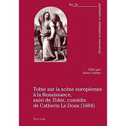 Tobie sur la scène européenne à la Renaissance, suivi de «Tobie», comédie de Catherin Le Doux (1604): suivi de Tobie, comédie de Catherin Le Doux (1604) ... en littérature et spiritualité t. 24)
