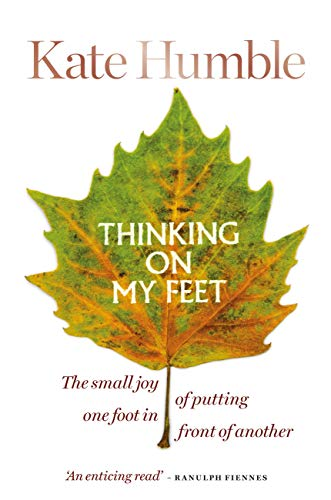 Thinking on My Feet: The small joy of putting one foot in front of another (English Edition)