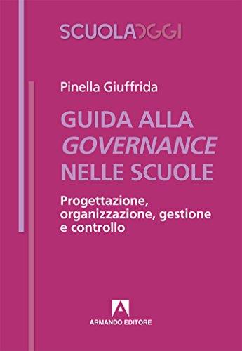 Guida alla governance delle scuole. Progettazione, organizzazione, gestione e controllo