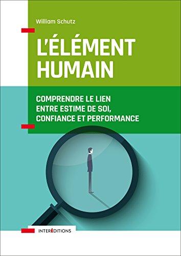 L'élément humain - Comprendre le lien entre estime de soi, confiance et performance par William Schutz
