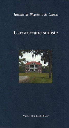 L'aristocratie sudiste par Etienne de Planchard de Cussac