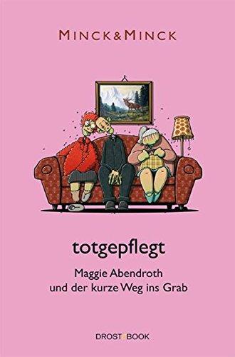 totgepflegt: Maggie Abendroth und der kurze Weg ins Grab (Ruhrpott-Krimödien mit Maggie Abendroth 1)